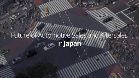 Thumbnail for entry Future of Automotive Sales and Aftersales   Japan